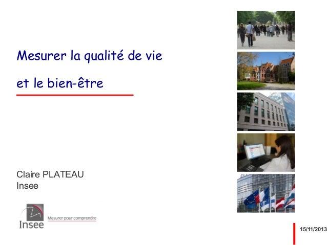 Mesurer la qualité de vie et le bien-être  Claire PLATEAU Insee  15/11/2013