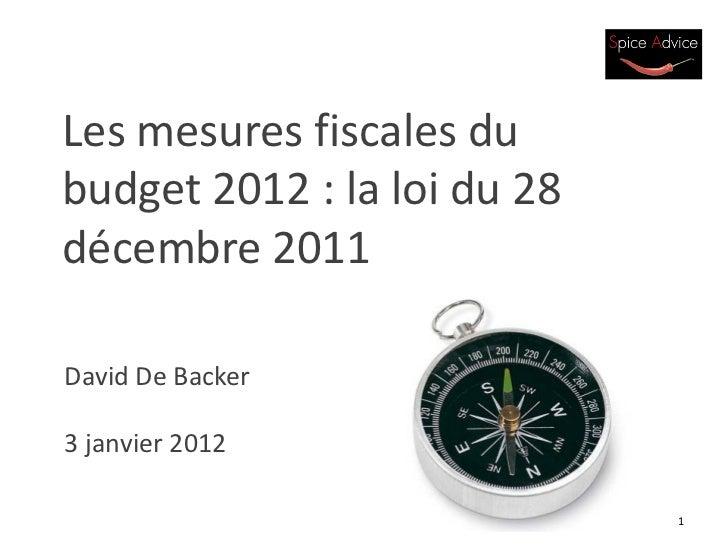 Les mesures fiscales dubudget 2012 : la loi du 28décembre 2011David De Backer3 janvier 2012                             1