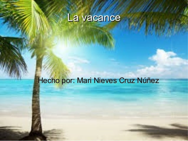 La vacanceLa vacance Hecho por: Mari Nieves Cruz NúñezHecho por: Mari Nieves Cruz Núñez