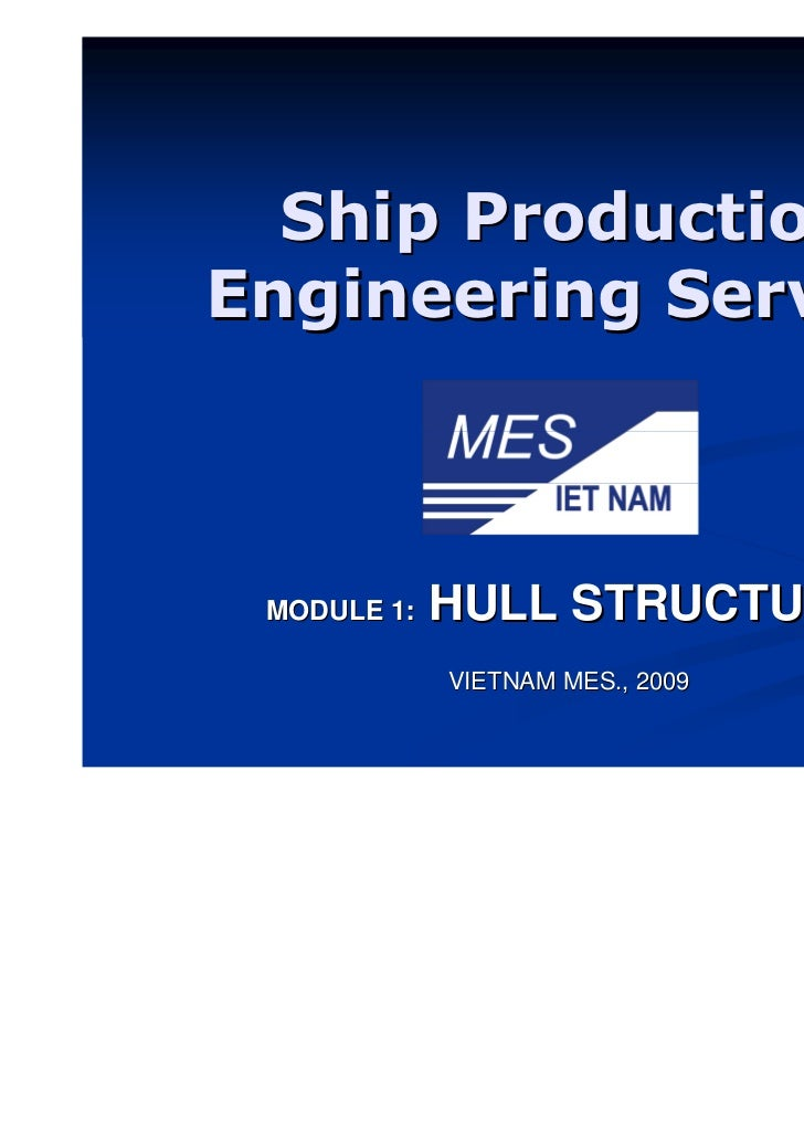 Ship ProductionEngineering Service MODULE 1:   HULL STRUCTURE             VIETNAM MES., 2009