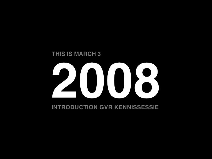 THIS IS MARCH 3     2008 INTRODUCTION GVR KENNISSESSIE