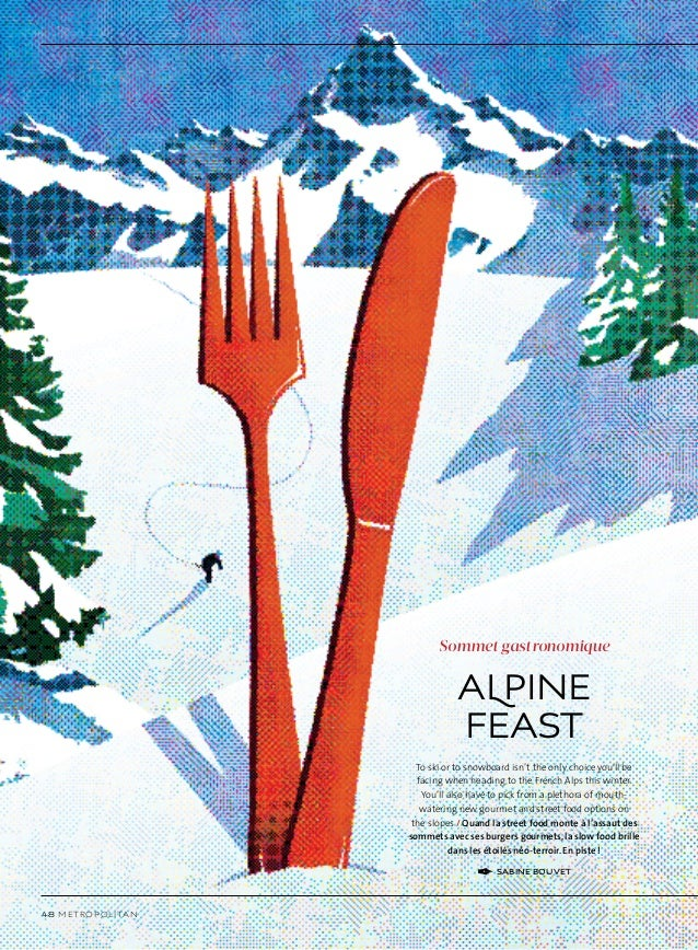 48 metropolitan Alpine Feast Sommet gastronomique To ski or to snowboard isn't the only choice you'll be facing when headi...