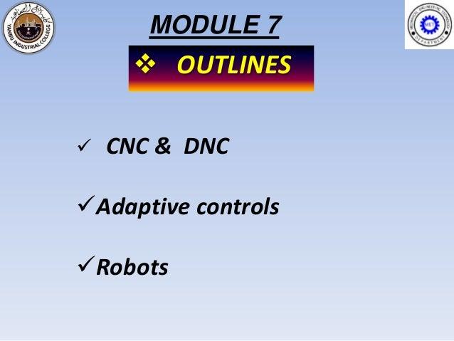 MODULE 7      OUTLINES   CNC & DNCAdaptive controlsRobots