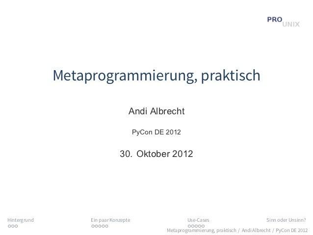 Metaprogrammierung, praktisch                                   Andi Albrecht                                       PyCon ...