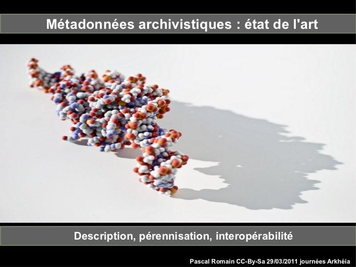 Métadonnées archivistiques : état de lart●    Le modèle FRBR●    MARC●    MODS                Description, pérennisation, ...