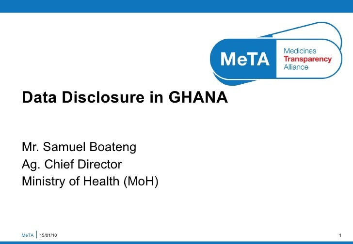 Mr. Samuel Boateng Ag. Chief Director Ministry of Health (MoH) Data Disclosure in GHANA MeTA  15/01/10