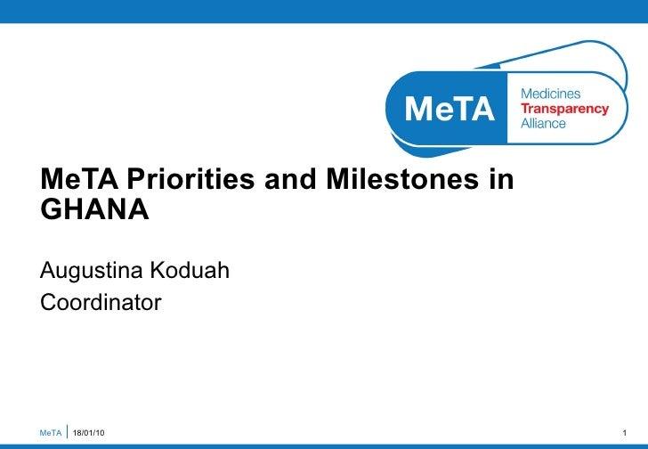 Augustina Koduah Coordinator MeTA Priorities and Milestones in GHANA MeTA  18/01/10