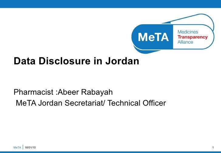 Pharmacist :Abeer Rabayah  MeTA Jordan Secretariat/ Technical Officer  Data Disclosure in Jordan MeTA  18/01/10