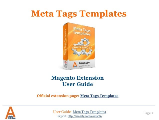 User Guide: Meta Tags Templates Page 1 Meta Tags Templates Magento Extension User Guide Official extension page: Meta Tags...