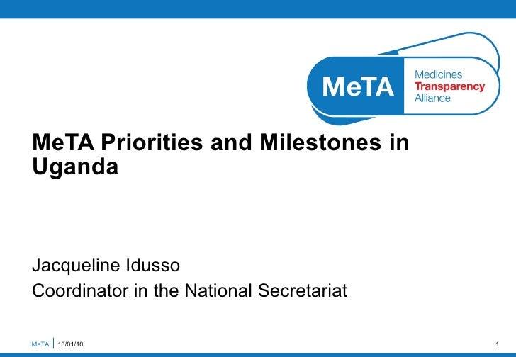 Jacqueline Idusso Coordinator in the National Secretariat MeTA Priorities and Milestones in Uganda MeTA  18/01/10