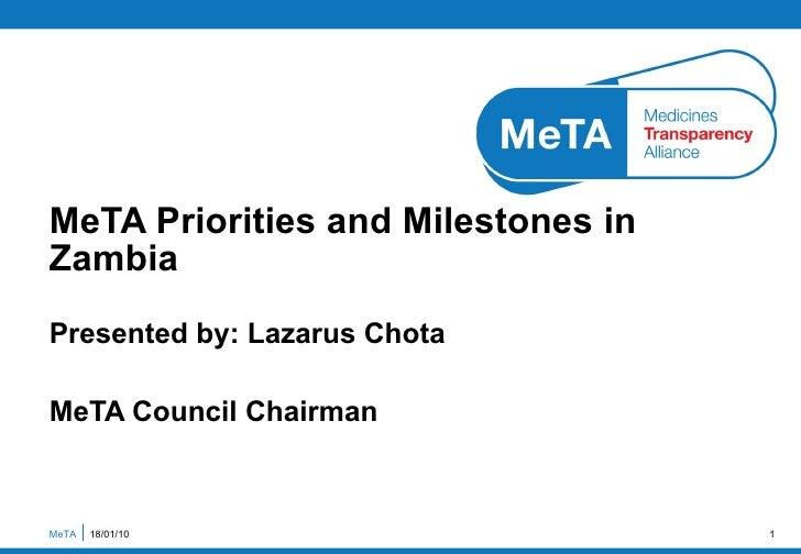 Presented by: Lazarus Chota MeTA Council Chairman MeTA Priorities and Milestones in Zambia MeTA  18/01/10