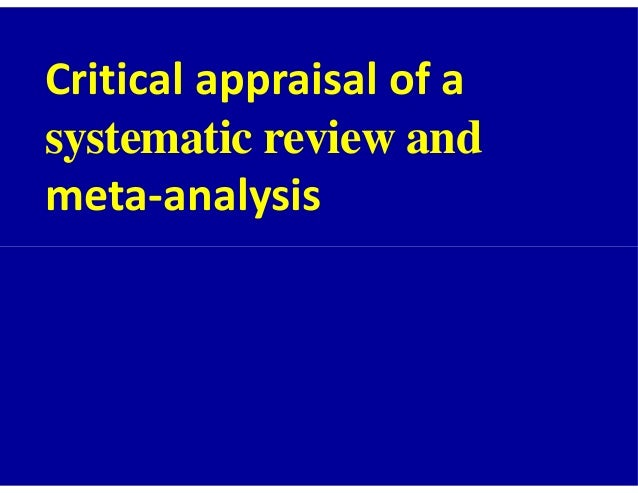 critical appraisal of a systematic review Systematic reviews & meta-analyses: critical  during the critical appraisal process,  we conducted a systematic review of the content and measurement properties.