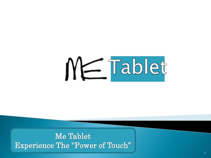 "Me TabletExperience The ""Power of Touch""                                  1"