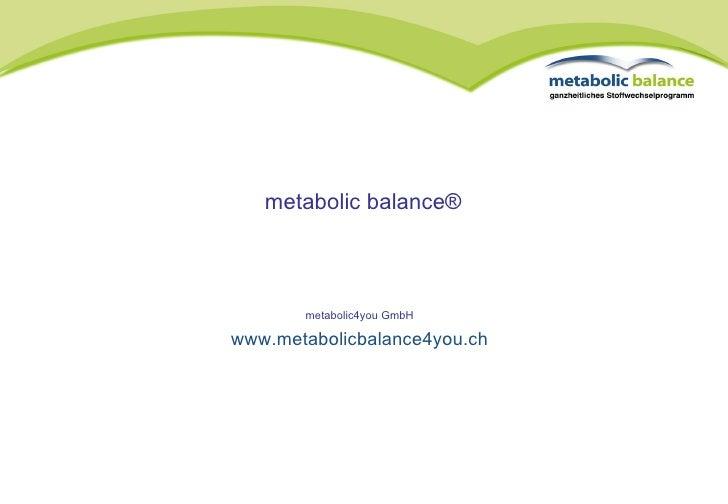 metabolic4you GmbH www.metabolicbalance4you.ch metabolic balance®