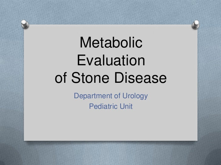 Metabolic    Evaluationof Stone Disease  Department of Urology     Pediatric Unit