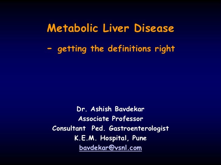 Metabolic Liver Disease-   getting the definitions right        Dr. Ashish Bavdekar        Associate ProfessorConsultant P...