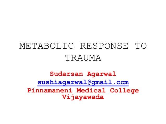 METABOLIC RESPONSE TO TRAUMA Sudarsan Agarwal sushiagarwal@gmail.com Pinnamaneni Medical College Vijayawada