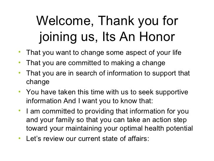 Welcome, Thank you for joining us, Its An Honor <ul><li>That you want to change some aspect of your life </li></ul><ul><li...