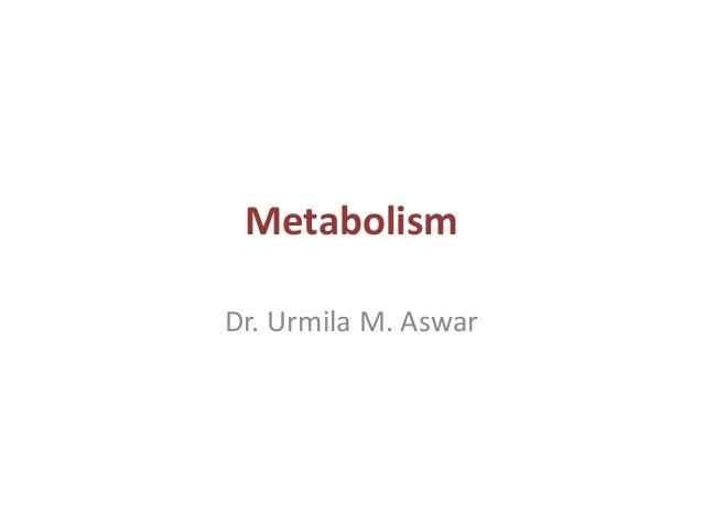 Metabolism Dr. Urmila M. Aswar