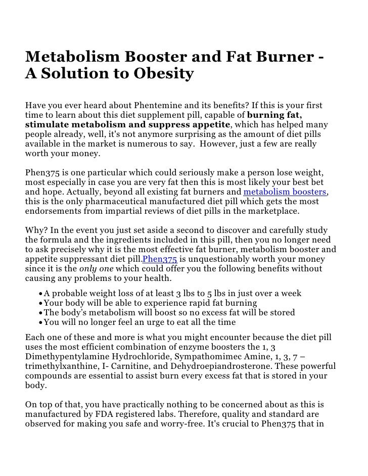 Metabolism Booster and Fat Burner - A Solution toObesityHave you ever heard about Phentemine and its benefits? If this is ...
