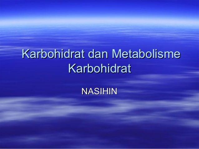 Karbohidrat dan Metabolisme        Karbohidrat          NASIHIN