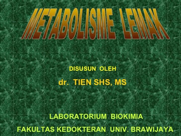 DISUSUN OLEH         dr. TIEN SHS, MS       LABORATORIUM BIOKIMIA                                  1FAKULTAS KEDOKTERAN UN...