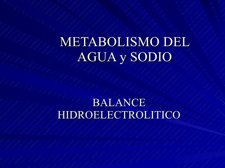 METABOLISMO DEL AGUA y SODIO BALANCE HIDROELECTROLITICO
