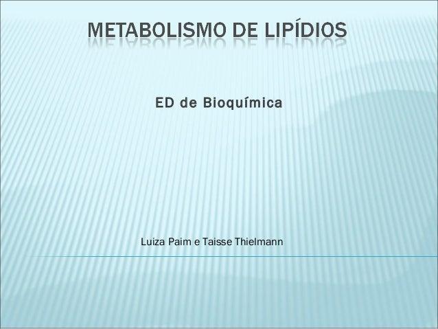 ED de Bioquímica  Luiza Paim e Taisse Thielmann