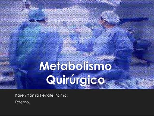 Metabolismo Quirúrgico Karen Yanira Peñate Palma. Externo.