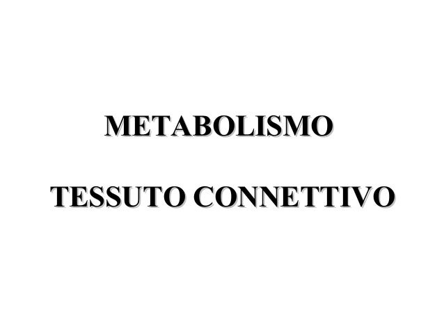 METABOLISMO TESSUTO CONNETTIVO