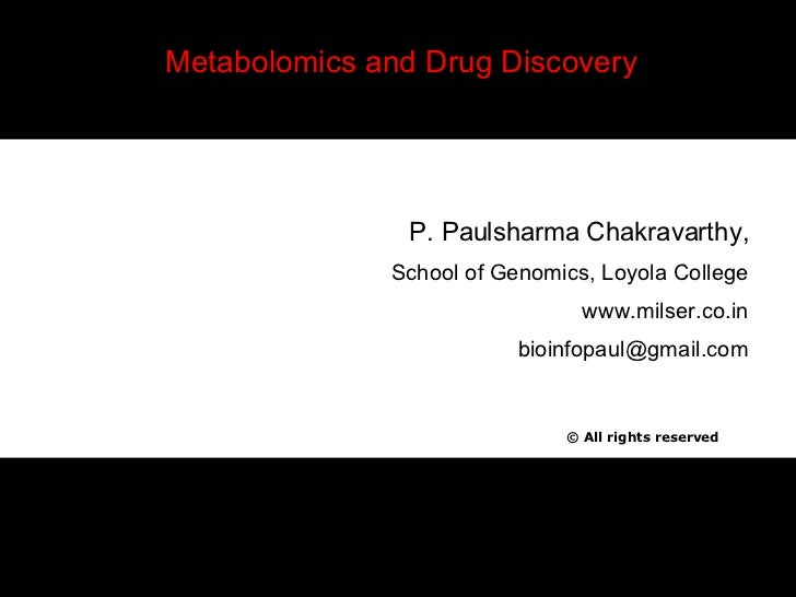 Metabolomics and Drug Discovery ©  All rights reserved P. Paulsharma Chakravarthy, School of Genomics, Loyola College www....