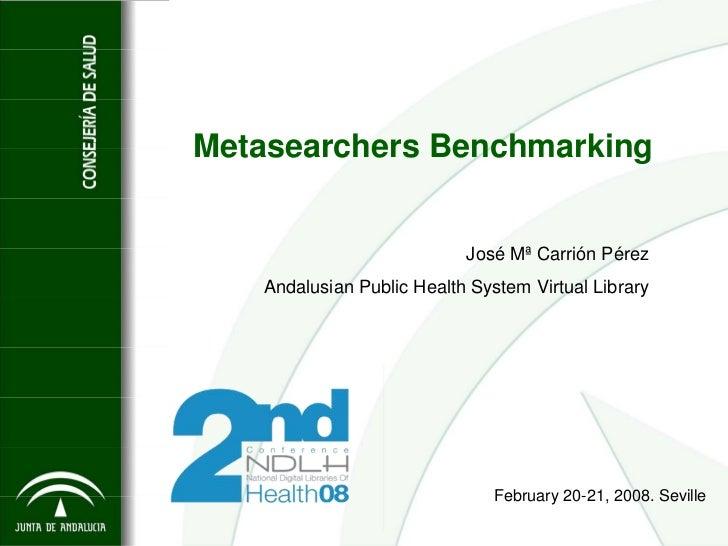 Metasearchers Benchmarking                              José Mª Carrión Pérez    Andalusian Public Health System Virtual L...