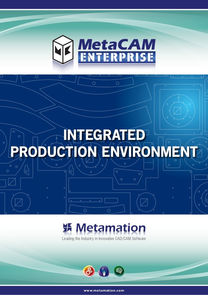 INTEGRATEDPRODUCTION ENVIRONMENT      Leading the Industry in Innovative CAD/CAM Software                   www.metamation...