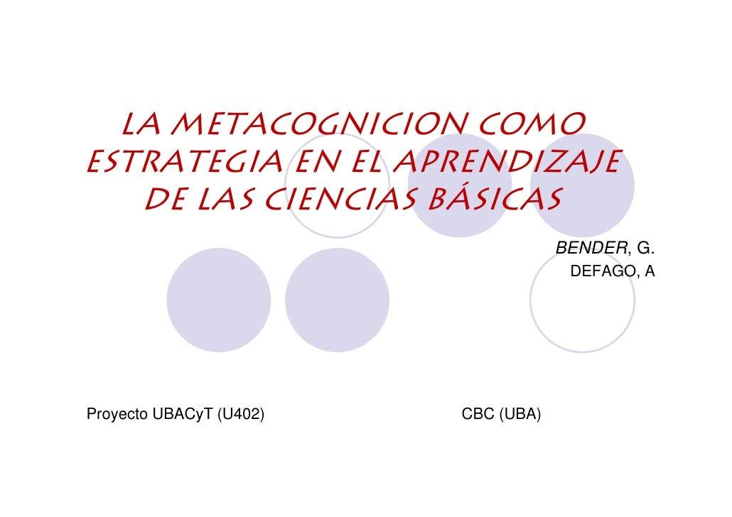 LA METACOGNICION COMO ESTRATEGIA EN EL APRENDIZAJE    DE LAS CIENCIAS BÁSICAS                                      BENDER,...