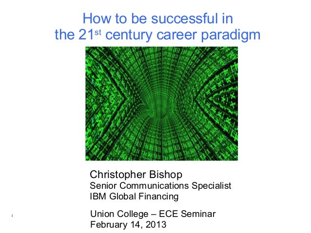 How to be successful in    the 21st century career paradigm         Christopher Bishop         Senior Communications Speci...