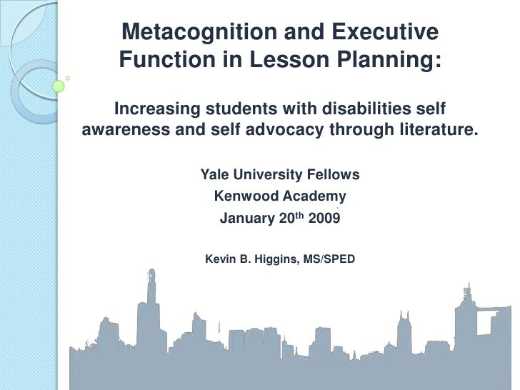 Metacognition and Executive Function in Lesson Planning:<br />Increasing students with disabilities self awareness and sel...