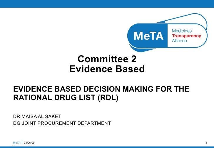EVIDENCE BASED DECISION MAKING FOR THE RATIONAL DRUG LIST (RDL) DR MAISA AL SAKET DG JOINT PROCUREMENT DEPARTMENT  Committ...