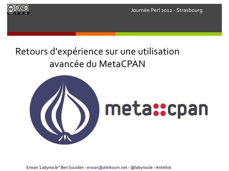 Journée Perl 2012 - StrasbourgRetours dexpérience sur une utilisation        avancée du MetaCPAN  Erwan Labynocle Ben Soui...