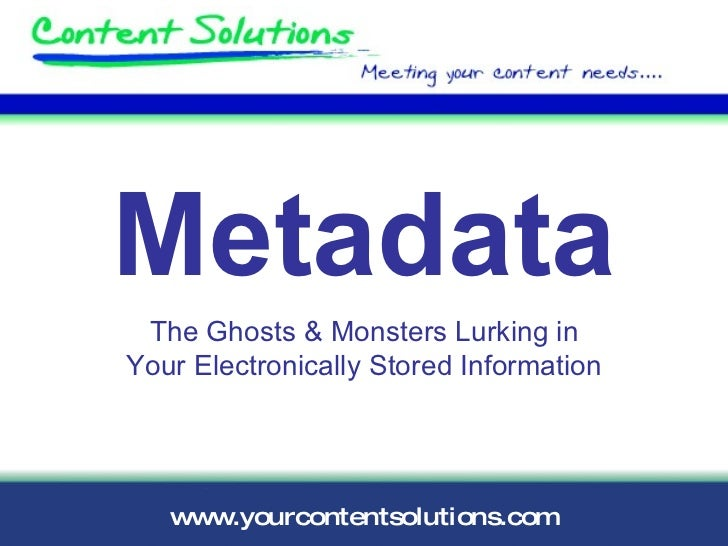 Metadata The Ghosts & Monsters Lurking in Your Electronically Stored Information
