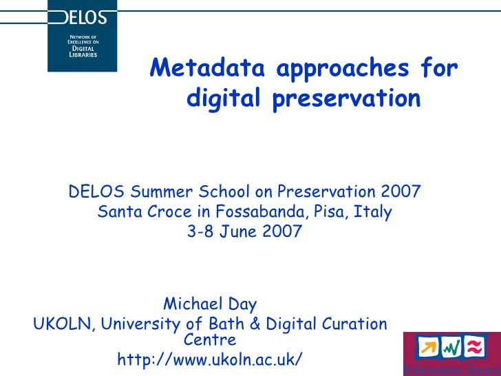 Metadata approaches for digital preservation DELOS Summer School on Preservation 2007 Santa Croce in Fossabanda, Pisa, Ita...