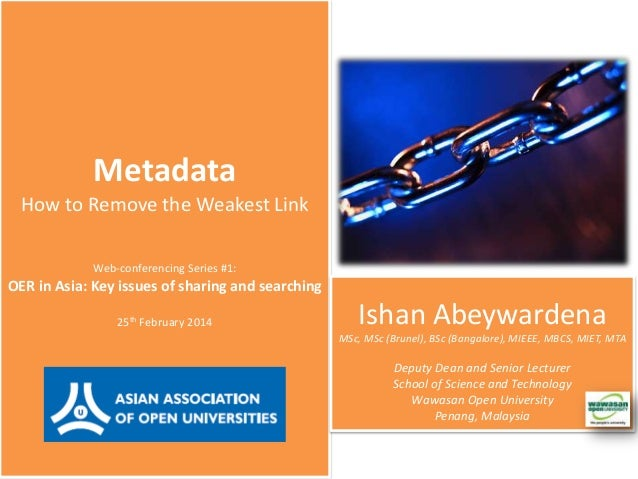 Metadata How to Remove the Weakest Link Web-conferencing Series #1:  OER in Asia: Key issues of sharing and searching 25th...