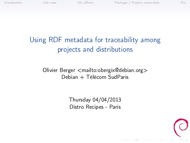 Distro Recipes 2013 : Contribution of RDF metadata for traceability among projects and distribut…