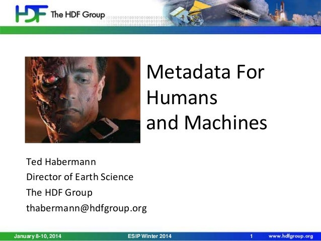 Metadata For Humans and Machines Ted Habermann Director of Earth Science The HDF Group thabermann@hdfgroup.org January 8-1...