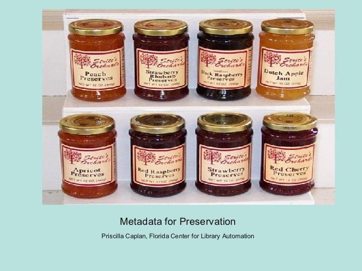 Metadata for Preservation Metadata for Preservation Priscilla Caplan, Florida Center for Library Automation
