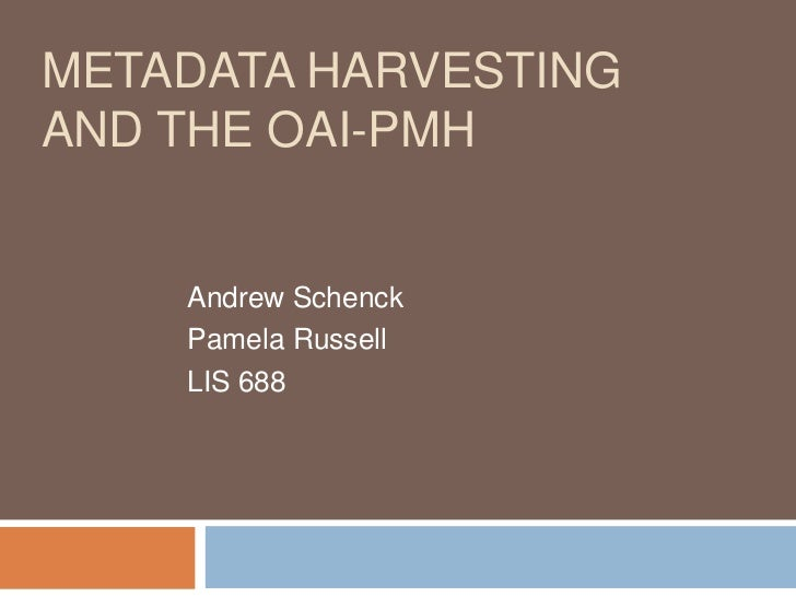 Metadata Harvesting and the OAI-PMH<br />Andrew Schenck<br />Pamela Russell<br />LIS 688<br />