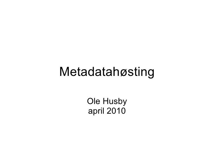 Metadatahøsting Ole Husby april 2010