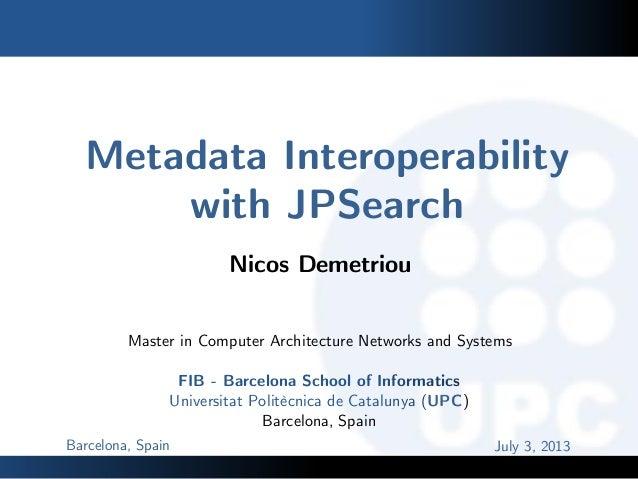 FIB - Barcelona School of Informatics Universitat Politècnica de Catalunya (UPC) Barcelona, Spain Metadata Interoperabilit...