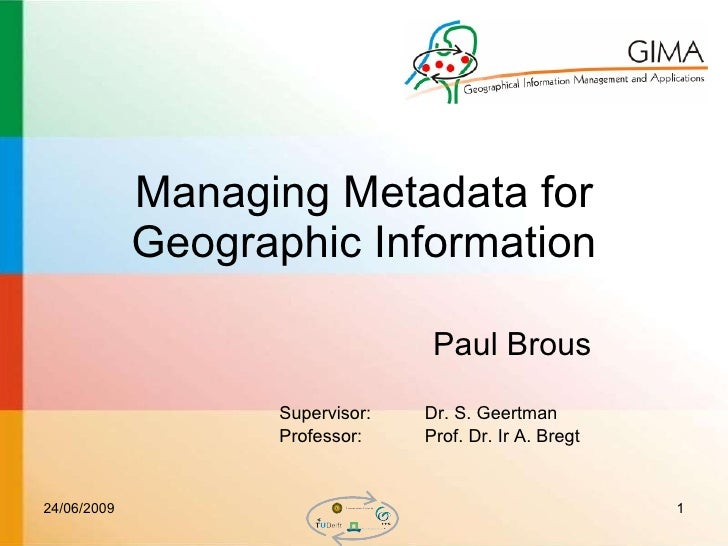 Managing Metadata for Geographic Information Supervisor:  Dr. S. Geertman Professor:  Prof. Dr. Ir A. Bregt Paul Brous