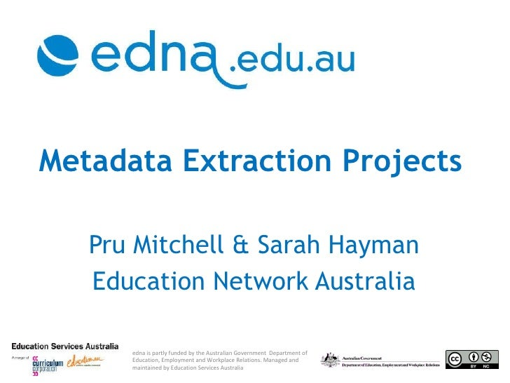 Metadata Extraction Projects   Pru Mitchell & Sarah Hayman Education Network Australia