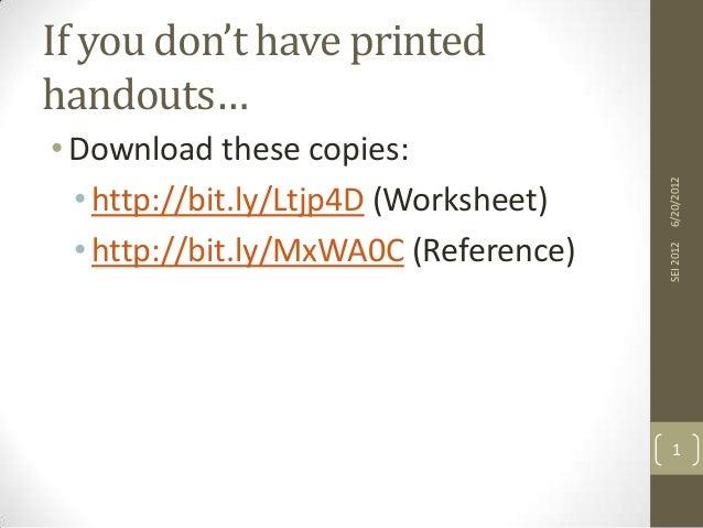 SEI 2012  • Download these copies: • http://bit.ly/Ltjp4D (Worksheet) • http://bit.ly/MxWA0C (Reference)  6/20/2012  If yo...